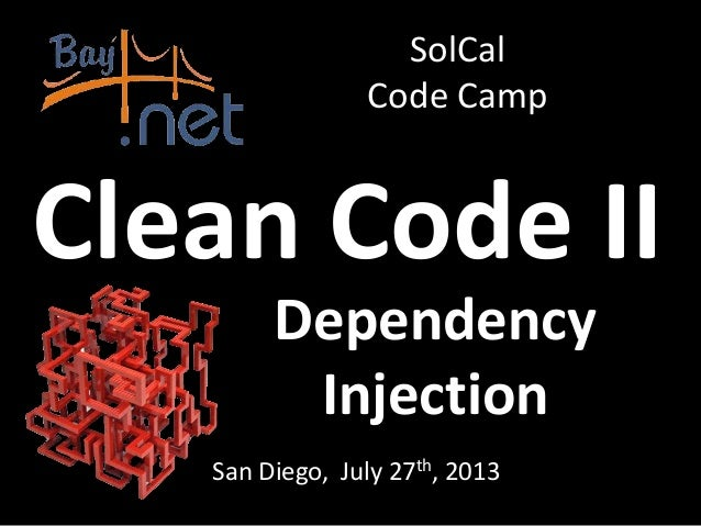 Dependency Injection San Diego, July 27th, 2013 SolCal Code Camp Clean Code II