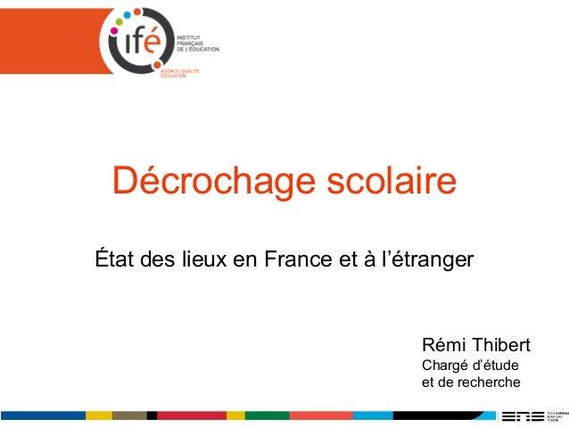 Décrochage scolaire État des lieux en France et à l'étranger Rémi Thibert Chargé d'étude et de recherche