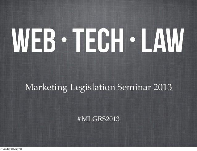 #MLGRS2013 Marketing Legislation Seminar 2013 Tuesday 30 July 13