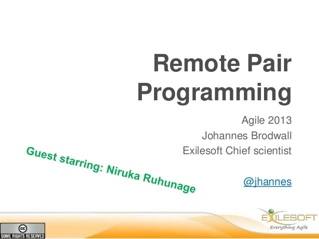 Remote Pair Programming Agile 2013 Johannes Brodwall Exilesoft Chief scientist @jhannes