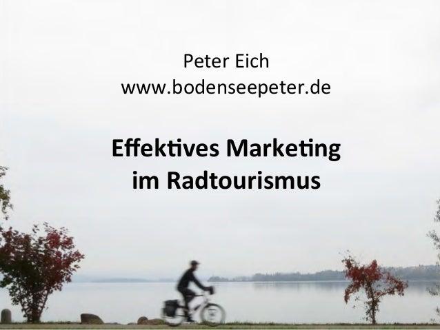 Peter  Eich   www.bodenseepeter.de      Effek%ves  Marke%ng   im  Radtourismus