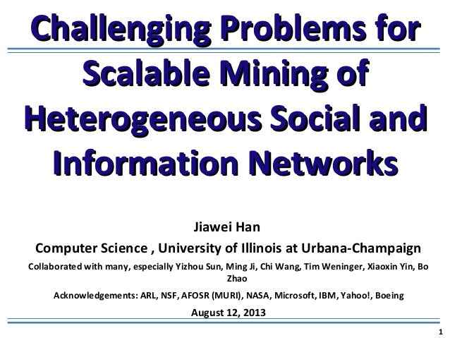 Challenging Problems forChallenging Problems for Scalable Mining ofScalable Mining of Heterogeneous Social andHeterogeneou...