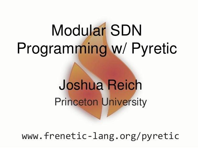 Modular SDN Programming W/ Pyretic Joshua Reich Princeton University Www. Frenetic Lang.