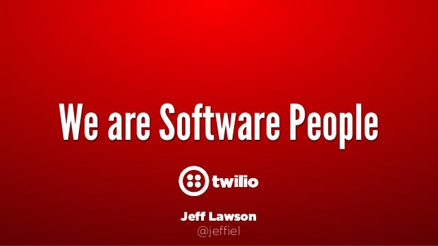 We are Software People Jeff Lawson @jeffiel