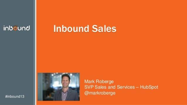 #inbound13 Inbound Sales Mark Roberge SVP Sales and Services – HubSpot @markroberge