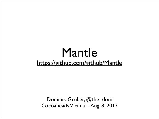 Mantle  https://github.com/github/Mantle  Dominik Gruber, @the_dom  Cocoaheads Vienna – Aug. 8, 2013