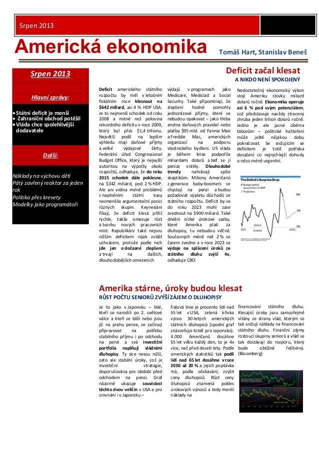 Srpen 2013 Srpen 2013 Hlavní zprávy:  Státní deficit je menší  Zahraniční obchod potěšil  Vláda chce spolehlivější doda...