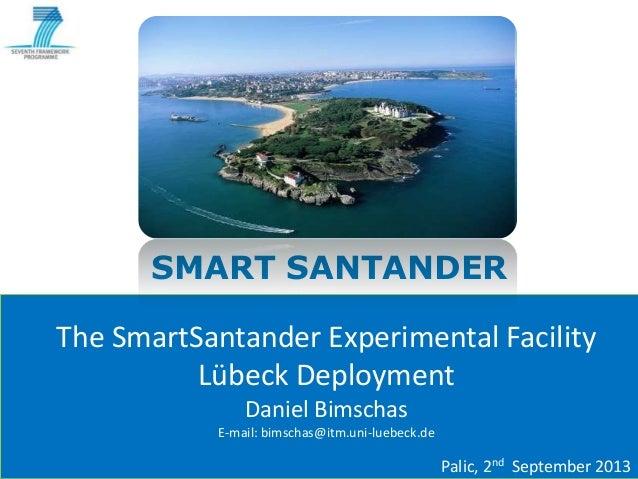 SMART SANTANDER The SmartSantander Experimental Facility Lübeck Deployment Daniel Bimschas E-mail: bimschas@itm.uni-luebec...