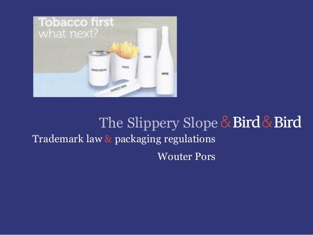 The Slippery Slope Trademark law & packaging regulations Wouter Pors