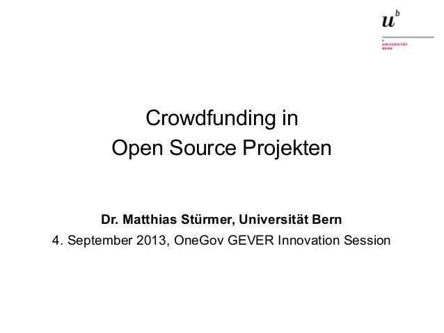 Crowdfunding in Open Source Projekten4. September 2013 1 Crowdfunding in Open Source Projekten Dr. Matthias Stürmer, Unive...