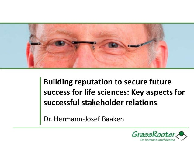 Building reputation to secure future success for life sciences: Key aspects for successful stakeholder relations Dr. Herma...