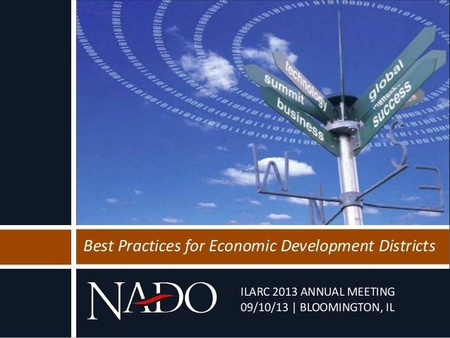 ILARC 2013 ANNUAL MEETING 09/10/13 | BLOOMINGTON, IL Best Practices for Economic Development Districts
