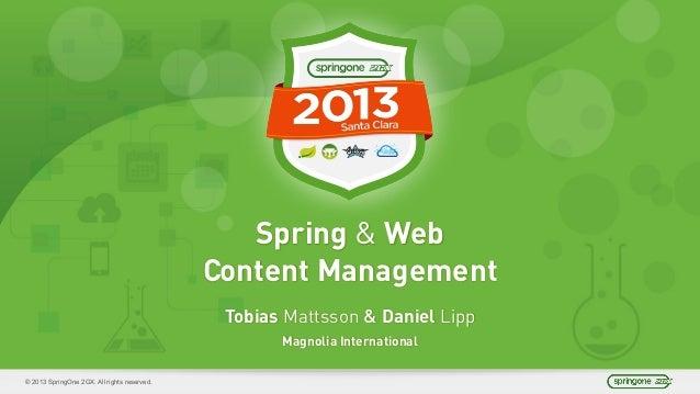 © 2013 SpringOne 2GX. All rights reserved. Spring & Web Content Management Tobias Mattsson & Daniel Lipp Magnolia Internat...