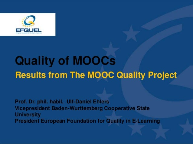 www.efquel.org Quality of MOOCs Results from The MOOC Quality Project Prof. Dr. phil. habil. Ulf-Daniel Ehlers Vicepreside...