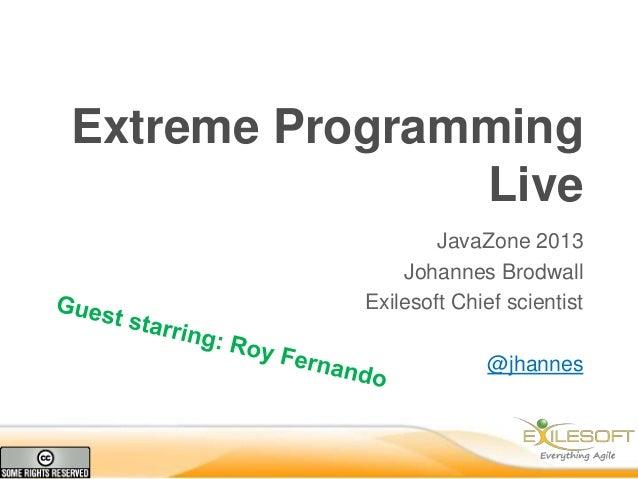 Extreme Programming Live JavaZone 2013 Johannes Brodwall Exilesoft Chief scientist @jhannes