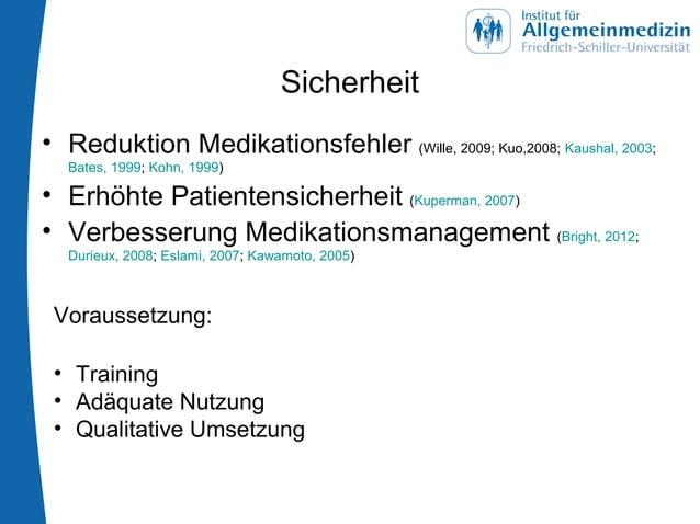 Sicherheit • Reduktion Medikationsfehler (Wille, 2009; Kuo,2008; Kaushal, 2003; Bates, 1999; Kohn, 1999) • Erhöhte Patient...