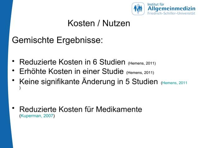Kosten / Nutzen Gemischte Ergebnisse: • Reduzierte Kosten in 6 Studien (Hemens, 2011) • Erhöhte Kosten in einer Studie (He...