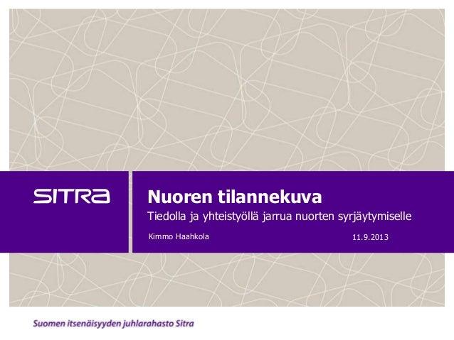 Nuoren tilannekuva Tiedolla ja yhteistyöllä jarrua nuorten syrjäytymiselle 11.9.2013Kimmo Haahkola