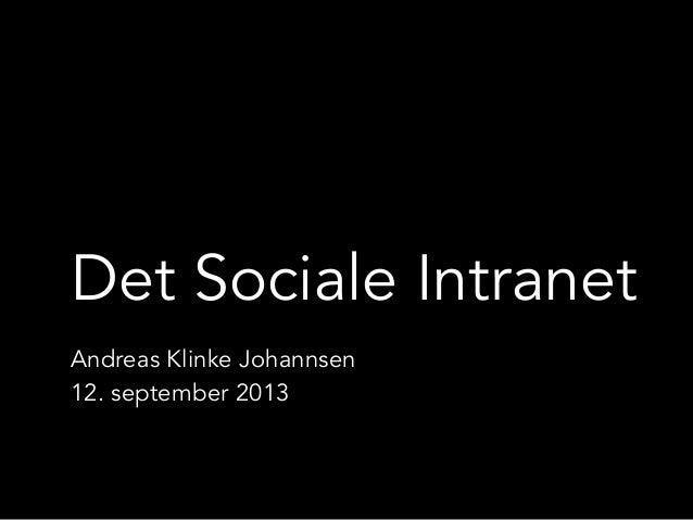 Det Sociale Intranet Andreas Klinke Johannsen 12. september 2013