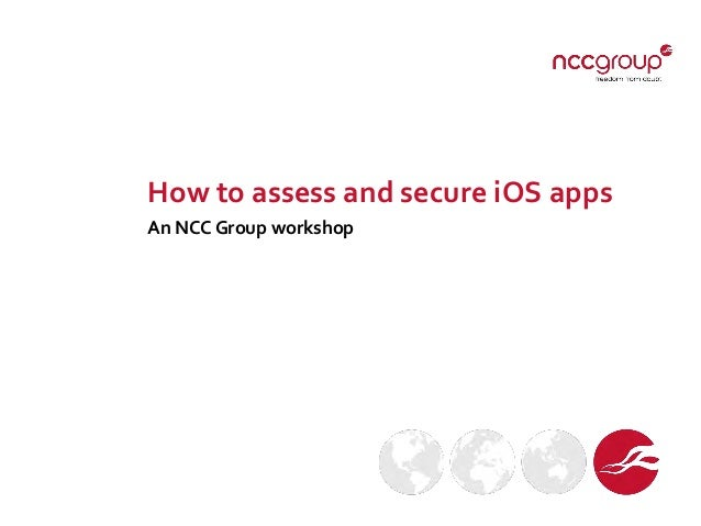 How to assess and secure iOS apps An NCC Group workshop