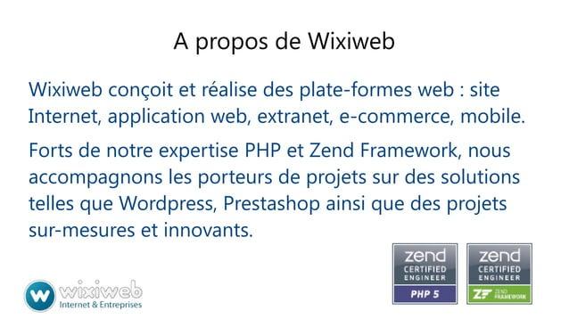 A propos de Wixiweb Wixiweb conçoit et réalise des plate-formes web : site Internet, application web, extranet, e-commerce...