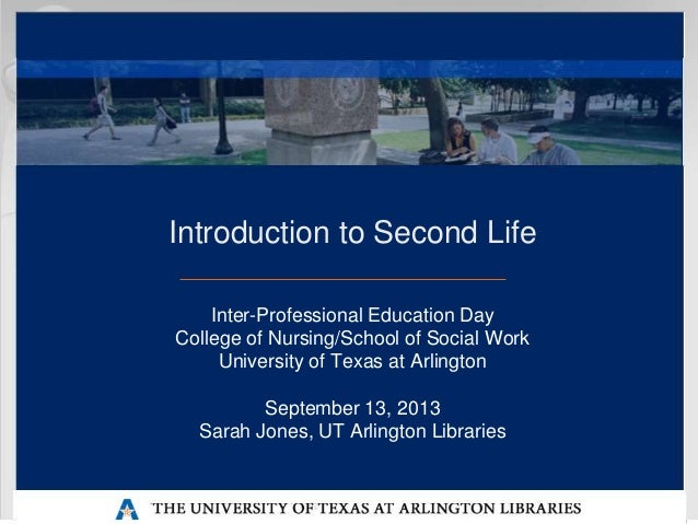 Introduction to Second Life Inter-Professional Education Day College of Nursing/School of Social Work University of Texas ...