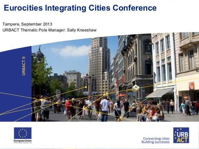 Eurocities Integrating Cities Conference Tampere, September 2013 URBACT Thematic Pole Manager: Sally Kneeshaw