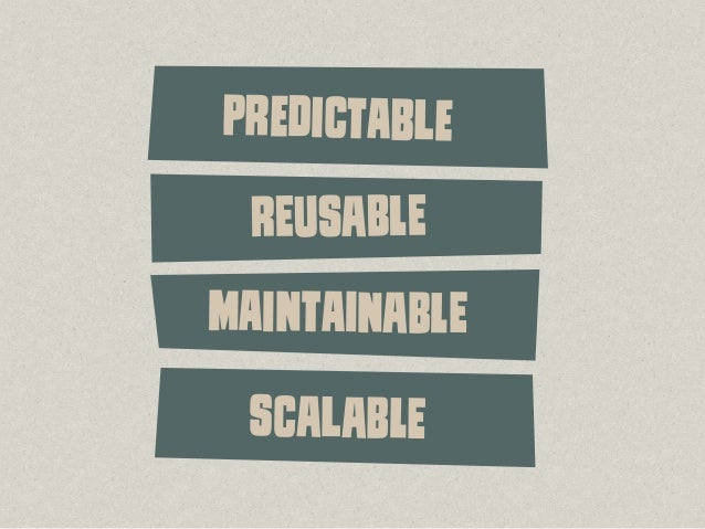 & PReDiCtAbLe REuSaBlE MAiNtAiNaBlE SCaLaBlE