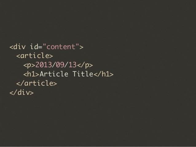 "<div id=""content"">  <article>   <p>2013/09/13</p>   <h1>Article Title</h1>  </article> </div>"