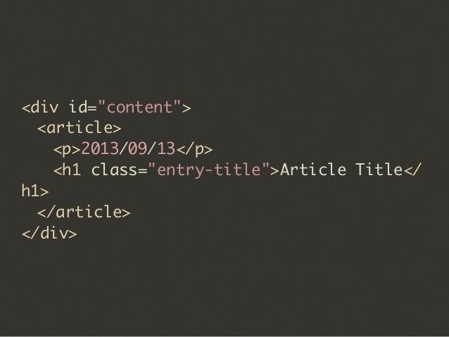 "<div id=""content"">  <article>   <p>2013/09/13</p>   <h1 class=""entry-title"">Article Title</ h1>  </article> </div>"