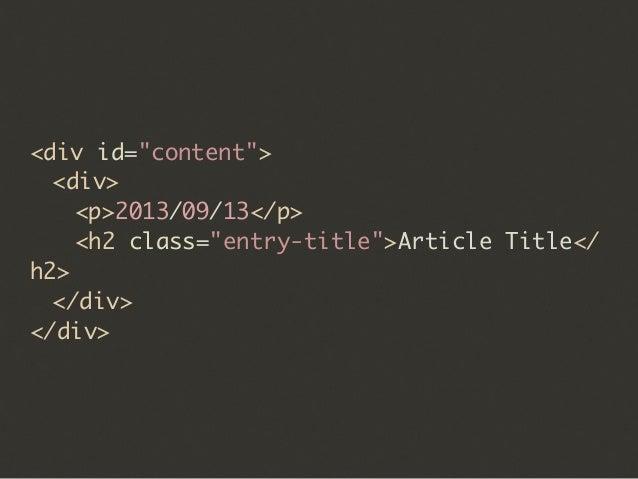 """<div id=""""content"""">  <div>   <p>2013/09/13</p>   <h2 class=""""entry-title"""">Article Title</ h2>  </div> </div>"""