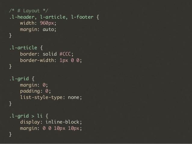 /* # Module */ /* ## Button */ .btn { ... } .btn-primary { ... } .btn-small { ... } /* ## UIlist */ .uilist { ... } .uilis...