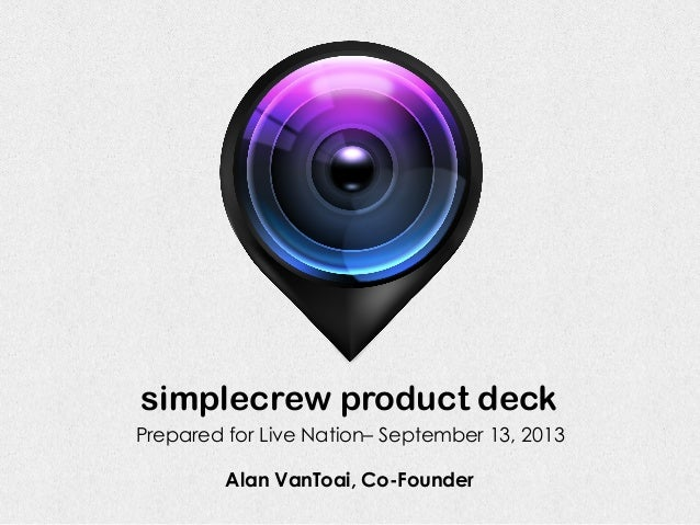 simplecrew product deck Alan VanToai, Co-Founder Prepared for Live Nation– September 13, 2013