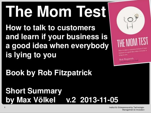 The Mom Test How to talk to customers and learn if your business is a good idea when everybody is lying to you Book by Rob...