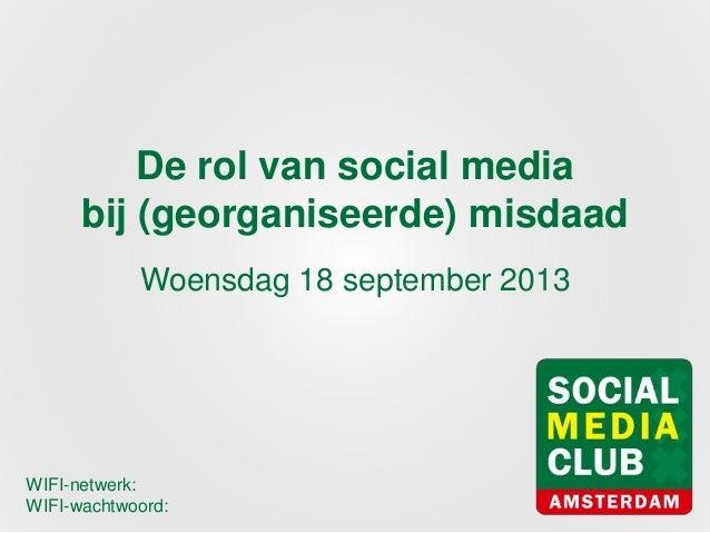 De rol van social media bij (georganiseerde) misdaad Woensdag 18 september 2013 WIFI-netwerk: WIFI-wachtwoord: