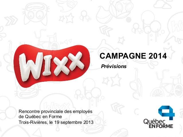 CAMPAGNE 2014 Rencontre provinciale des employés de Québec en Forme Trois-Rivières, le 19 septembre 2013 Prévisions