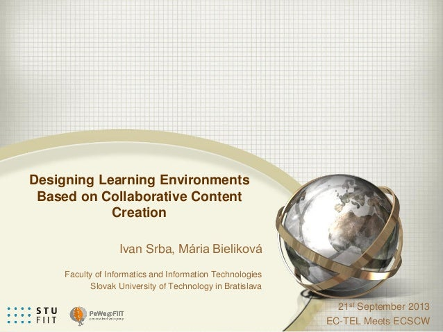 Designing Learning Environments Based on Collaborative Content Creation 21st September 2013 EC-TEL Meets ECSCW Ivan Srba, ...