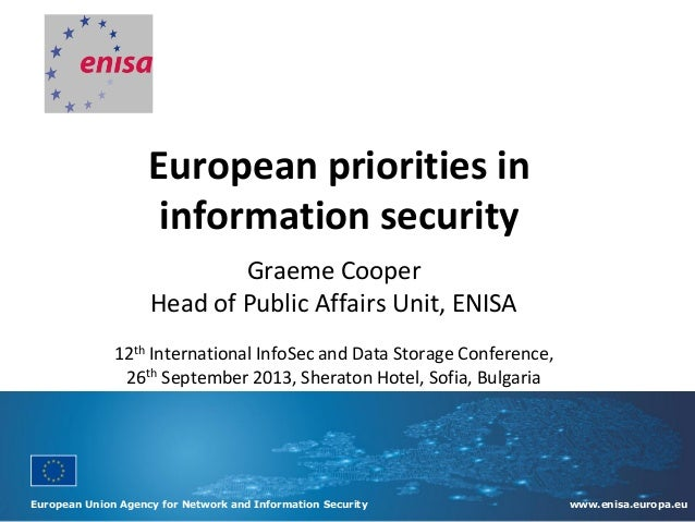 European Union Agency for Network and Information Security www.enisa.europa.eu European priorities in information security...