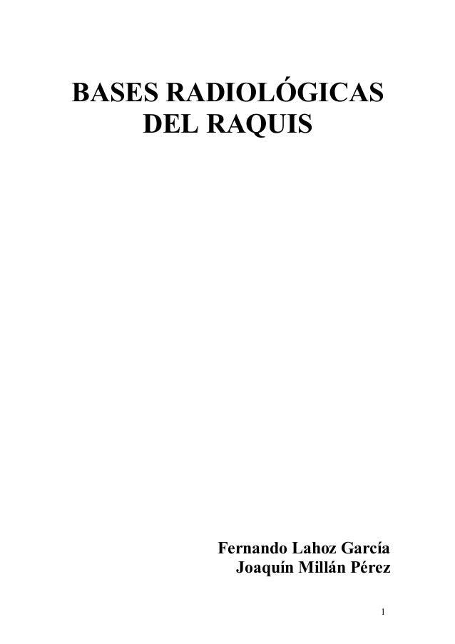 BASES RADIOLÓGICAS DEL RAQUIS Fernando Lahoz García Joaquín Millán Pérez 1