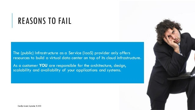 REASONS TO FAIL CloudOps Summit, September 25, 2013 COPYRIGHT © 2013 BY NEW AGE DISRUPTION   RENÉ BÜST 13 The (public) Inf...