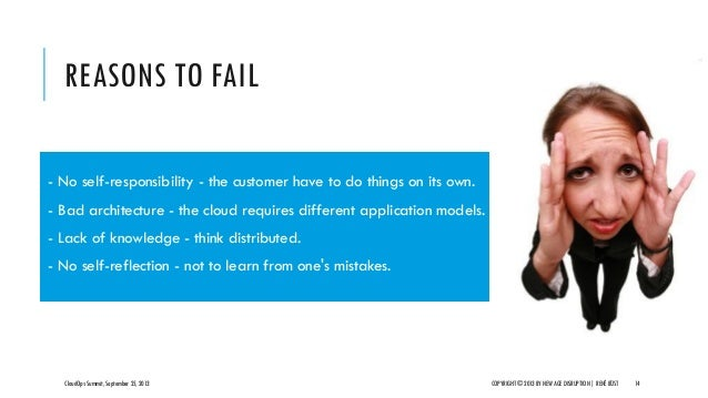 REASONS TO FAIL CloudOps Summit, September 25, 2013 COPYRIGHT © 2013 BY NEW AGE DISRUPTION   RENÉ BÜST 14 - No self-respon...