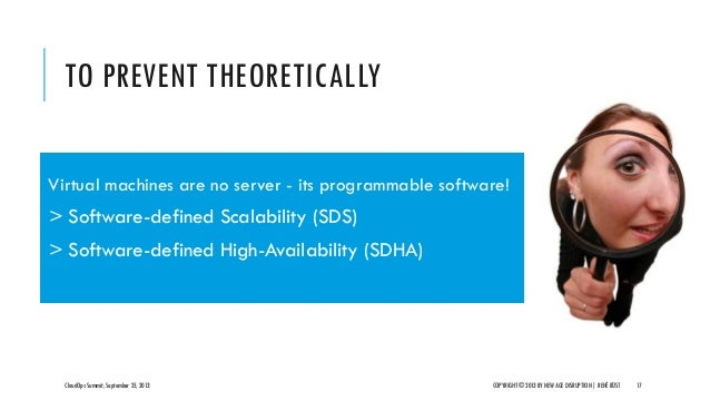 TO PREVENT THEORETICALLY CloudOps Summit, September 25, 2013 COPYRIGHT © 2013 BY NEW AGE DISRUPTION   RENÉ BÜST 17 Virtual...