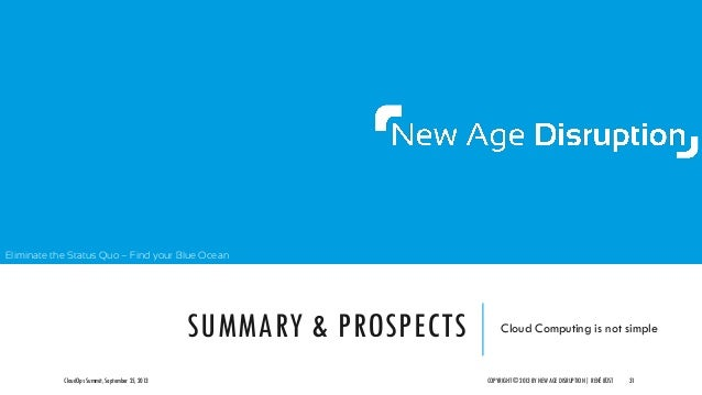 Eliminate the Status Quo – Find your Blue Ocean SUMMARY & PROSPECTS Cloud Computing is not simple CloudOps Summit, Septemb...
