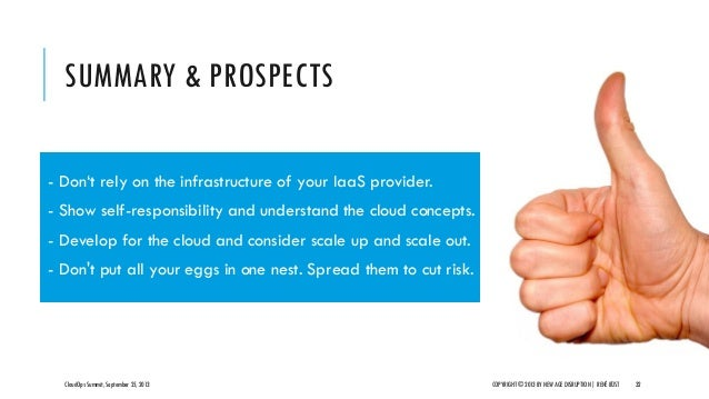 SUMMARY & PROSPECTS CloudOps Summit, September 25, 2013 COPYRIGHT © 2013 BY NEW AGE DISRUPTION   RENÉ BÜST 32 - Don't rely...