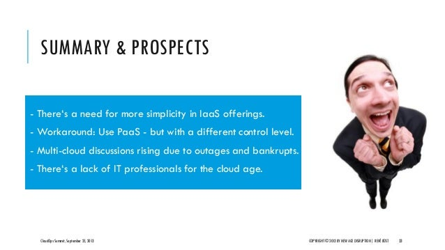 SUMMARY & PROSPECTS CloudOps Summit, September 25, 2013 COPYRIGHT © 2013 BY NEW AGE DISRUPTION   RENÉ BÜST 33 - There's a ...