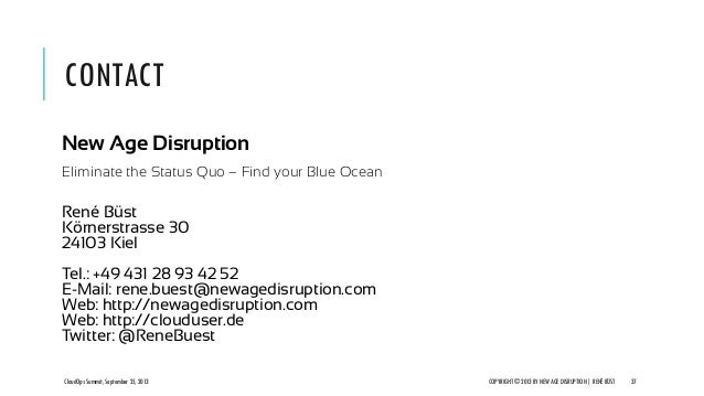 CONTACT New Age Disruption Eliminate the Status Quo – Find your Blue Ocean René Büst Körnerstrasse 30 24103 Kiel Tel.: +49...