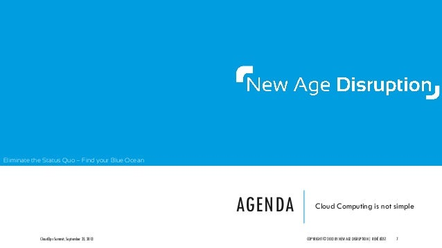 Eliminate the Status Quo – Find your Blue Ocean AGENDA Cloud Computing is not simple CloudOps Summit, September 25, 2013 C...
