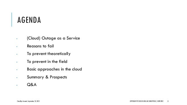 AGENDA  (Cloud) Outage as a Service  Reasons to fail  To prevent theoretically  To prevent in the field  Basic approa...