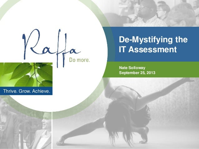 Thrive. Grow. Achieve. De-Mystifying the IT Assessment Nate Solloway September 25, 2013
