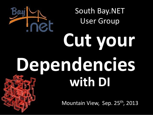 with DI Mountain View, Sep. 25th, 2013 South Bay.NET User Group Cut your Dependencies